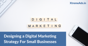 Designing a Digital Marketing Strategy For Small Businesses